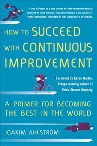 Book How to Succeed with Continuous Improvement: A Primer for Becoming the Best in the World by Joakim Ahlstrom