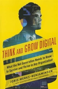 Book Think and Grow Digital: What the Net Generation Needs to Know to Survive and Thrive in Any… by Joris Merks-Benjaminsen