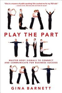Book Play the Part: Master Body Signals to Connect and Communicate for Business Success by Gina Barnett