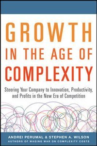 Growth in the Age of Complexity: Steering Your Company to Innovation, Productivity, and Profits in…