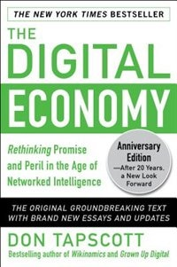 The Digital Economy ANNIVERSARY EDITION: Rethinking Promise and Peril in the Age of Networked Intelligence by Don Tapscott
