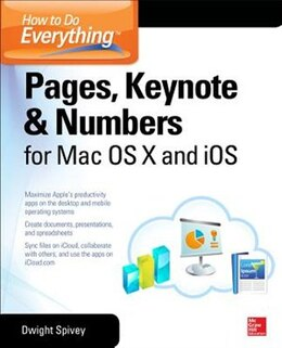 Book How to Do Everything: Pages, Keynote & Numbers for OS X and iOS by Dwight Spivey