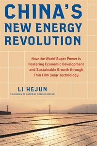 Book China's New Energy Revolution: How the World Super Power is Fostering Economic Development and… by Li Hejun