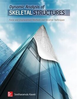 Book Dynamic Analysis of Skeletal Structures: Force and Displacement Methods and Iterative Techniques by Seetharamulu Kaveti