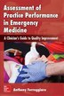 Assessment of Practice Performance in Emergency Medicine: A Clinician's Guide to Quality Improvement by Anthony Ferroggiaro
