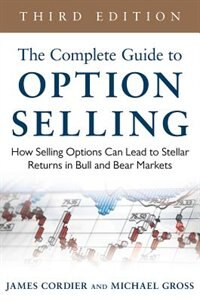 Book The Complete Guide to Option Selling: How Selling Options Can Lead to Stellar Returns in Bull and… by James Cordier
