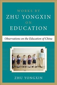 Book Observations on the Education of China (Works by Zhu Yongxin on Education Series) by Zhu Yongxin