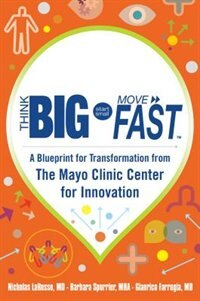 Book Think Big, Start Small, Move Fast: A Blueprint for Transformation from the Mayo Clinic Center for… by MD, Nicholas LaRusso