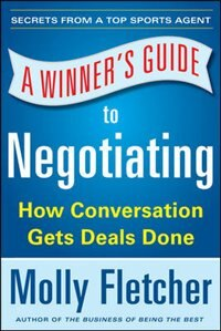 Book A Winner's Guide to Negotiating: How Conversation Gets Deals Done by Molly Fletcher