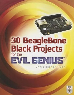 30 BeagleBone Black Projects for the Evil Genius by Christopher Rush