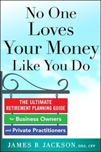 Book No One Loves Your Money Like You Do: The Ultimate Retirement Planning Guide for Business Owners and… by James Jackson