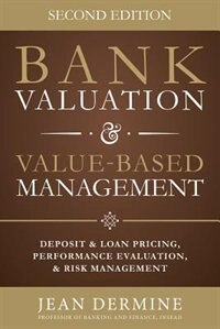 Book Bank Valuation and Value Based Management: Deposit and Loan Pricing, Performance Evaluation, and… by Jean Dermine