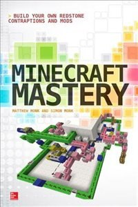 Book Minecraft Mastery: Build Your Own Redstone Contraptions and Mods by Matthew Monk