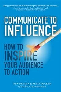 Book Communicate to Influence: How to Inspire Your Audience to Action by Ben Decker