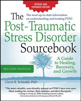 Book The Post-Traumatic Stress Disorder Sourcebook, Revised and Expanded Second Edition: A Guide to… by Glenn Schiraldi