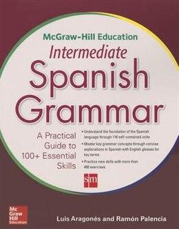 Book McGraw-Hill Education Intermediate Spanish Grammar by Luis Aragones