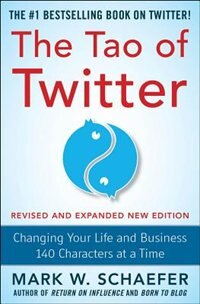The Tao of Twitter, Revised and Expanded New Edition: Changing Your Life and Business 140…