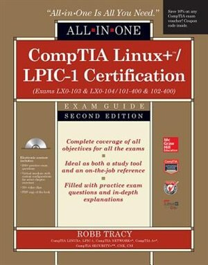 CompTIA Linux+/LPIC-1 Certification All-in-One Exam Guide, Second Edition (Exams LX0-103 & LX0-104/101-400 & 102-400) by Robb H. Tracy