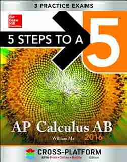 5 Steps to a 5 AP Calculus AB 2016, Cross-Platform Edition by William Ma