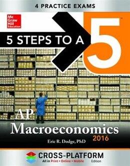 Book 5 Steps to a 5 AP Macroeconomics 2016, Cross-Platform Edition by Eric R. Dodge