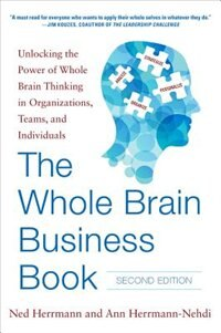 Book The Whole Brain Business Book, Second Edition: Unlocking the Power of Whole Brain Thinking in… by Ned Herrmann