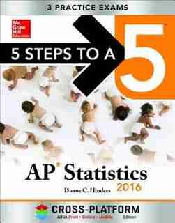5 Steps to a 5 AP Statistics 2016, Cross-Platform Edition by Duane C. Hinders