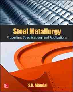 Steel Metallurgy: Properties, Specifications and Applications by S.K. Mandal