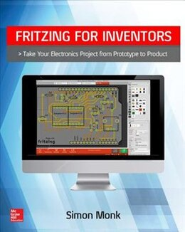 Book Fritzing for Inventors: Take Your Electronics Project from Prototype to Product by Simon Monk