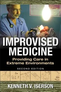 Book Improvised Medicine: Providing Care in Extreme Environments, 2nd edition by Kenneth Iserson