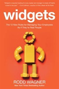 Book Widgets: The 12 New Rules for Managing Your Employees as if They're Real People by Rodd Wagner