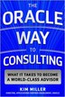 The Oracle Way to Consulting: What it Takes to Become a World-Class Advisor