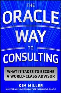 Book The Oracle Way to Consulting: What it Takes to Become a World-Class Advisor by Kim Miller