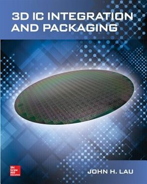 3D IC Integration and Packaging by John H. Lau