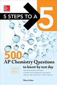 5 Steps to a 5 500 AP Chemistry Questions to Know by Test Day, 2nd edition