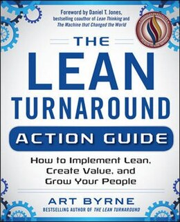 Book The Lean Turnaround Action Guide: How to Implement Lean, Create Value and Grow Your People… by Art Byrne