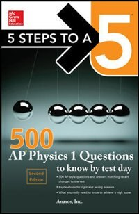 Book 5 Steps to a 5 500 AP Physics 1 Questions to Know by Test Day by Anaxos, Inc.