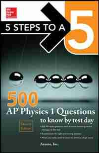 5 Steps to a 5 500 AP Physics 1 Questions to Know by Test Day by Anaxos, Inc.