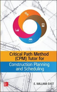 Book Critical Path Method (CPM) Tutor for Construction Planning and Scheduling by William East