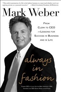 Book Always In Fashion: From Clerk to CEO -- Lessons for Success in Business and in Life by Mark Weber