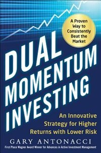 Book Dual Momentum Investing: An Innovative Strategy for Higher Returns with Lower Risk by Gary Antonacci