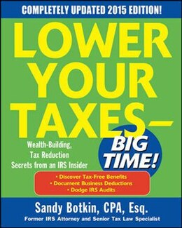 Book Lower Your Taxes - BIG TIME! 2015 Edition: Wealth Building, Tax Reduction Secrets from an IRS… by Sandy Botkin