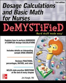 Book Dosage Calculations and Basic Math for Nurses Demystified, Second Edition by Jim Keogh