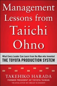 Book Management Lessons from Taiichi Ohno: What Every Leader Can Learn from the Man who Invented the… by Takehiko Harada