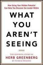 What You Aren't Seeing: How Using Your Hidden Potential Can Help You Discover the Leader Within…