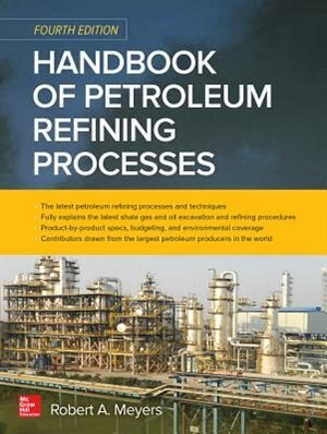 Handbook of Petroleum Refining Processes, Fourth Edition by Robert A. Meyers