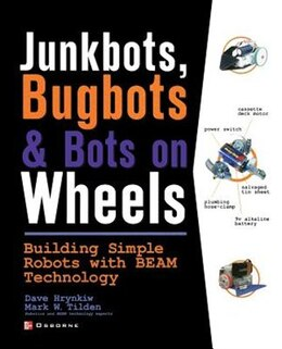 Book JunkBots, Bugbots, and Bots on Wheels: Building Simple Robots With BEAM Technology: Building Simple… by David Hrynkiw