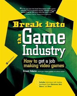 Book Break Into The Game Industry: How to Get A Job Making Video Games: How to Get A Job Making Video… by Ernest Adams