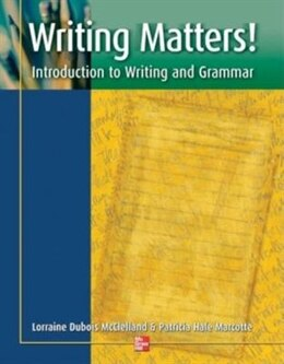 Book Writing Matters! - Student Book: Introduction to Writing and Grammar by Lorraine McClelland