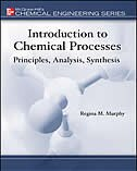 Introduction to Chemical Processes: Principles, Analysis, Synthesis: Principles, Analysis, Synthesis by Regina M. Murphy
