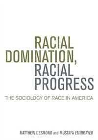 Book Racial Domination, Racial Progress:  The Sociology of Race in America: The Sociology of Race in… by Matthew Desmond